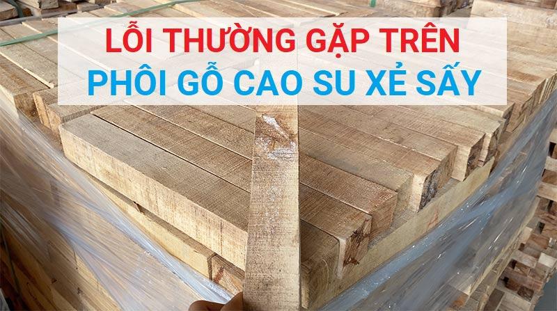 lỗi thường gặp trên gỗ cao su xẻ sấy